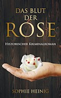 Das Blut der Rose - Sophie Heinig - E-Book