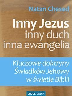 Inny Jezus, inny duch, inna ewangelia. Kluczowe doktryny Świadków Jehowy w świetle Biblii - Natan Chesed - ebook