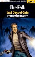 "The Fall: Last Days of Gaia - poradnik do gry - Artur ""Metatron"" Falkowski - ebook"