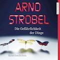 Die Gefährlichkeit der Dinge – Kurze Geschichten - Arno Strobel - Hörbüch