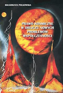 Prawo kosmiczne w obliczu nowych problemów współczesności - Małgorzata Polkowska - ebook