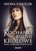 Kochanki, księżne i królowe - Iwona Kienzler - ebook
