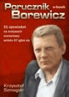 Porucznik Borewicz - 21 opowiadań na motywach scenariuszy serialu 07 zgłoś się - Krzysztof Szmagier - ebook