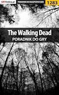 """The Walking Dead - poradnik do gry - Piotr """"Ziuziek"""" Deja, Maciej """"Elrond"""" Myrcha - ebook"""