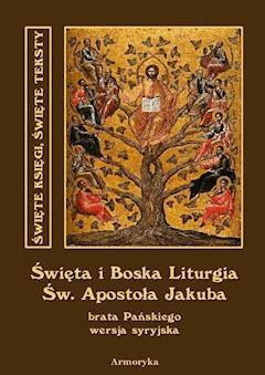 Święta i Boska Liturgia Świętego Apostoła Jakuba, brata Pańskiego i pierwszego biskupa Jerozolimy. Wersja syryjska - św. Jakub brat Pański - ebook