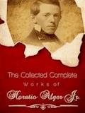 The Collected Complete Works of Horatio Alger Jr. - Horatio Alger Jr. - ebook