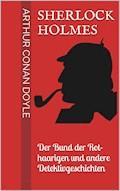 Sherlock Holmes - Der Bund der Rothaarigen und andere Detektivgeschichten - Arthur Conan Doyle - E-Book