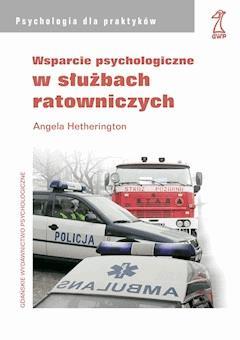 Wsparcie psychologiczne w służbach ratowniczych - Angela Hetherington - ebook
