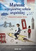 Mateusz w prywatnej szkole angielskiej - Aleksandra Englander-Botten - ebook