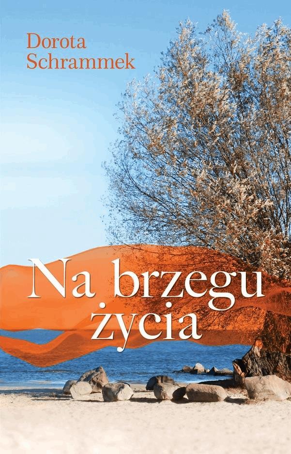 Na brzegu życia - Tylko w Legimi możesz przeczytać ten tytuł przez 7 dni za darmo. - Dorota Schrammek