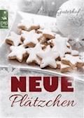 Neue Plätzchen - Rezepte für himmlische Weihnachtsplätzchen und Kekse, die Sie garantiert noch nicht kennen. Die große Weihnachtsbäckerei: Backen für Weihnachten - Marta Guterhof - E-Book