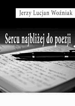 Sercu najbliżej do poezji - Jerzy Lucjan Woźniak - ebook