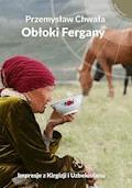 Obłoki Fergany - Przemysław Chwała - ebook