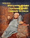 Warzywne, ziołowe i korzenne wódki i nalewki lecznicze - Andrzej Sarwa - ebook
