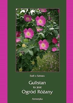 Gulistan, to jest ogród różany - Sadi z Szirazu - ebook