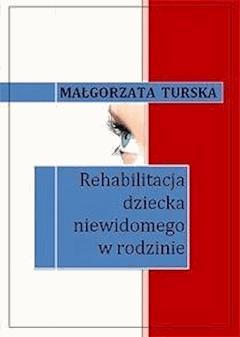 Rehabilitacja dziecka niewidomego w rodzinie - Małgorzata Turska - ebook
