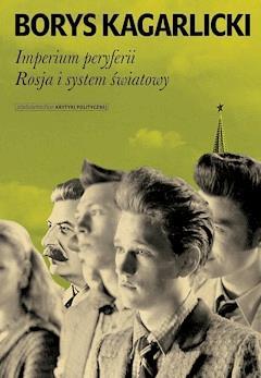 Imperium peryferii. Rosja i system światowy. - Borys Kagarlicki - ebook