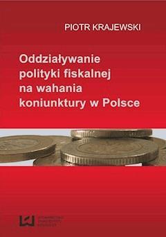 Oddziaływanie polityki fiskalnej na wahania koniunktury w Polsce - Piotr Krajewski - ebook