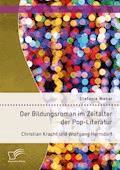 Der Bildungsroman im Zeitalter der Pop-Literatur. Christian Kracht und Wolfgang Herrndorf - Stefanie Weber - E-Book