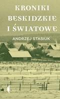 Kroniki beskidzkie i światowe - Andrzej Stasiuk - ebook