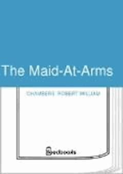 The Maid-At-Arms - Robert William Chambers - ebook