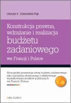 Konstrukcja prawna, wdrażanie i realizacja budżetu zadaniowego we Francji i Polsce - Urszula Zawadzka-Pąk - ebook