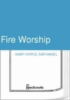 Fire Worship - Nathaniel Hawthorne - ebook