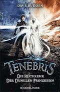 Tenebris - Die Rückkehr der dunklen Prinzessin - Dave Rudden - E-Book