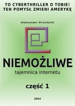Niemożliwe Tajemnica Internetu Część 1 - Aleksander Strzelbicki - ebook