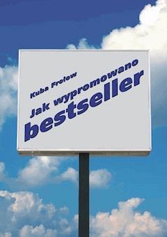 Jak wypromowano bestseller - Kuba Frołow - ebook