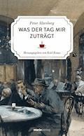 Was der Tag mir zuträgt - Peter Altenberg - E-Book