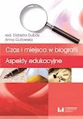 Czas i miejsca w biografii. Aspekty edukacyjne - Elżbieta Dubas, Anna Gutowska - ebook