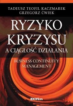 Ryzyko kryzysu a ciągłość działania. Business Continuity Management - Tadeusz Teofil Kaczmarek, Grzegorz Ćwiek - ebook