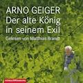 Der alte König in seinem Exil - Arno Geiger - Hörbüch