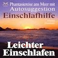 Leichter Einschlafen - Phantasiereise ans Meer mit Autosuggestion - Einschlafhilfe - Franziska Diesmann - Hörbüch