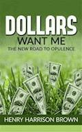 Dollars Want Me - the new road to opulence - Henry Harrison Brown - E-Book