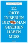111 Orte in Berlin, die man gesehen haben muss - Lucia Jay von Seldeneck - E-Book