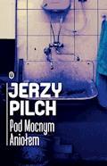 Pod Mocnym Aniołem - Jerzy Pilch - ebook