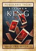 Mroczna wieża. Tom 2: Powołanie Trójki - Stephen King - ebook