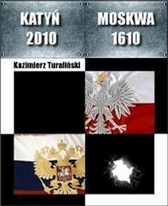 Katyń 2010 - Moskwa 1610 - Kazimierz Turaliński - ebook