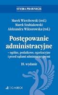 Postępowanie administracyjne - ogólne podatkowe egzekucyjne i przed sądami administracyjnymi. Wydanie 18 - Marek Wierzbowski, Marek Szubiakowski - ebook