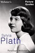 Webster's Sylvia Plath Picture Quotes - Penelope Webster - E-Book