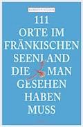 111 Orte im Fränkischen Seenland, die man gesehen haben muss - Kerstin Söder - E-Book