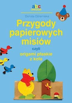Przygody papierowych misiów, czyli origami płaskie z koła - Dorota Dziamska - ebook
