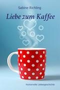 Liebe zum Kaffee - Sabine Richling - E-Book