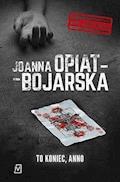 To koniec, Anno - Joanna Opiat-Bojarska - ebook