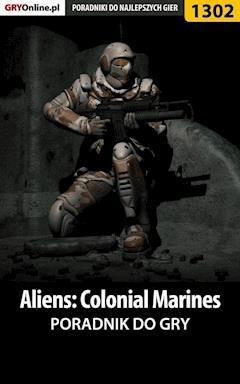 "Aliens: Colonial Marines - poradnik do gry - Jacek ""Stranger"" Hałas - ebook"