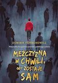 Mężczyzna w chwili, gdy zostaje sam - Dominik Fórmanowicz - ebook