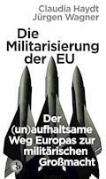 Die Militarisierung der EU - Jürgen Wagner - E-Book