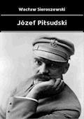 Józef Piłsudski - Wacław Sieroszewski - ebook